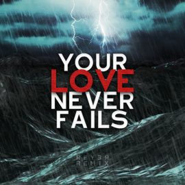 Your Love Never Fails (Reyer Remix)